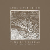 Time Is A Riddle (Alternate Version) by Luke Sital-Singh