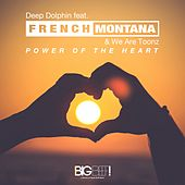 Power of the Heart (Feat. French Montana & We Are Toonz) von Deep Dolphin