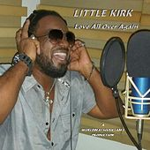 Love All Over Again by Little Kirk