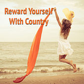 Reward Yourself With Country by Various Artists