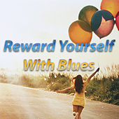 Reward Yourself With Blues by Various Artists