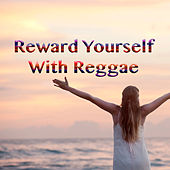 Reward Yourself With Reggae by Various Artists