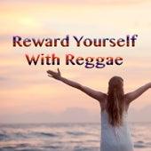 Reward Yourself With Reggae de Various Artists
