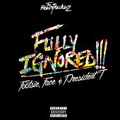 Fully Ignored (feat. Footsie, Face & President T) von The HeavyTrackerz