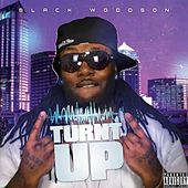 Turnt Up by Black Woodson