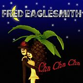 Cha Cha Cha by Fred Eaglesmith