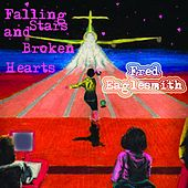 Falling Stars And Broken Hearts by Fred Eaglesmith