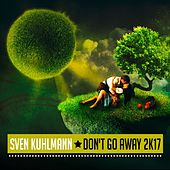 Don't Go Away 2k17 by Sven Kuhlmann