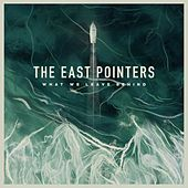 What We Leave Behind by The East Pointers