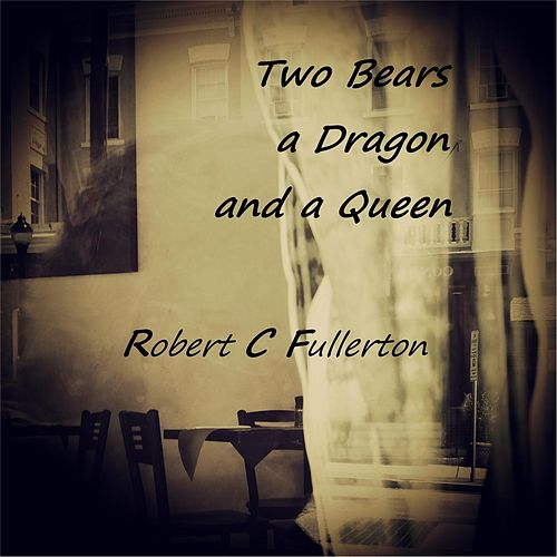 Two Bears a Dragon and a Queen (Live) by Robert C. Fullerton