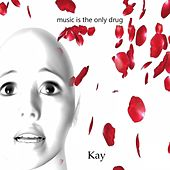 Music Is the Only Drug by Kay