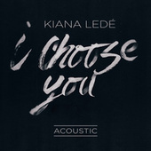 I Choose You (Acoustic) by Kiana Ledé