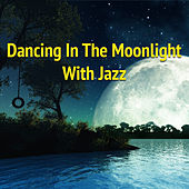 Dancing In The Moonlight With Jazz di Various Artists