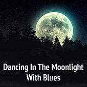 Dancing In The Moonlight With Blues by Various Artists