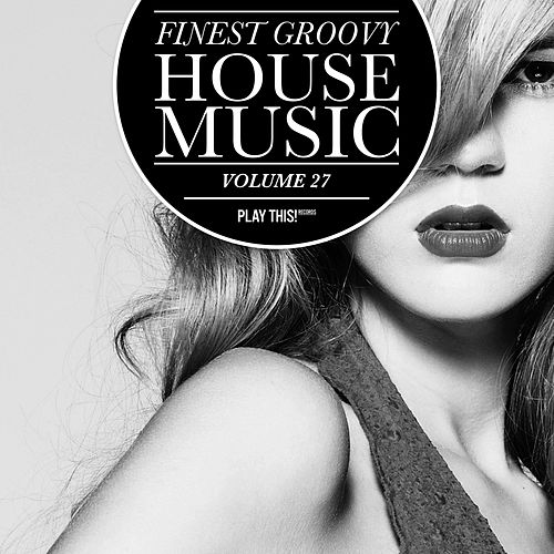 Finest Groovy House Music, Vol. 27 by Various Artists