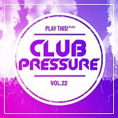 Club Pressure - The Progressive and Clubsound Collection, Vol. 22 by Various Artists