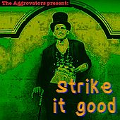 The Aggrovators Present Strike It Good by Various Artists