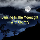 Dancing In The Moonlight With Country by Various Artists