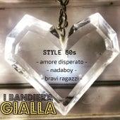 Style 80s (Amore disperato/Nadaboy/Bravi ragazzi) von I Bandiera Gialla