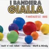 Fantastic 80S (Rock'n'roll robot/Nannolo/Mork&mindy) von I Bandiera Gialla