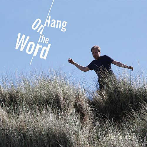 Hang on the Word by Alex Cornish