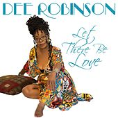 Let There Be Love by Dee Robinson