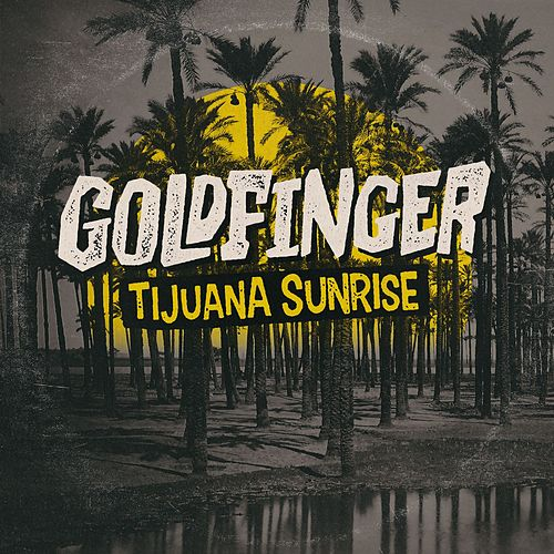 Tijuana Sunrise by Goldfinger