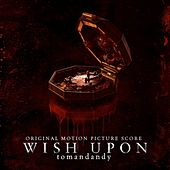 Wish Upon (Original Motion Picture Score) by Tomandandy