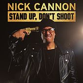 Stand up, Don't Shoot von Nick Cannon