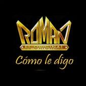 Cómo Le Digo de Roman El Original