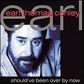 Should've Been Over By Now von Earl Thomas Conley