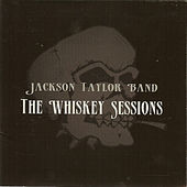 Whiskey Sessions by Jackson Taylor & the Sinners