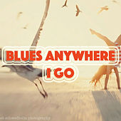 Blues Anywhere I Go de Various Artists