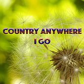 Country Anywhere I Go by Various Artists