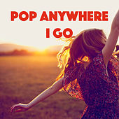 Pop Anywhere I Go by Various Artists