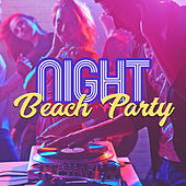 Night Beach Party – Summer Vibes, Party All Night, Ibiza Time, Music to Have Fun, Chill Out 2017 by Top 40