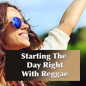 Starting The Day Right With Reggae by Various Artists