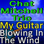 Chad Mitchell Trio My Guitar and Blowin' in the Wind by The Chad Mitchell Trio
