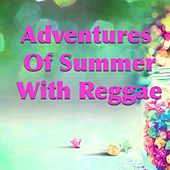Adventures Of Summer With Reggae by Various Artists