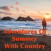 Adventures Of Summer With Country by Various Artists