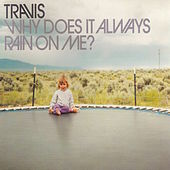 Why Does It Always Rain on Me by Travis