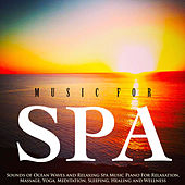 Music for Spa: Sounds of Ocean Waves and Relaxing Spa Music Piano for Relaxation, Massage, Yoga, Meditation, Sleeping, Healing and Wellness by S.P.A