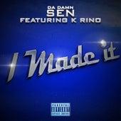 I Made It (feat. K-Rino) by Da Damn Sen