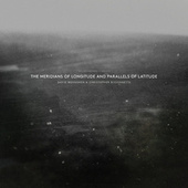 The Meridians Of Longitude And Parallels Of Latitude by Christopher Bissonnette