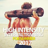 High Intensity Interval Training for Summer 2017 by Various Artists