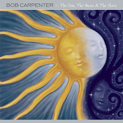 The Sun, the Moon, & the Stars by Bob Carpenter
