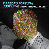 Just Love (ME.MYSELF.AND.I Mixes) by DJ Pedro Fortuna