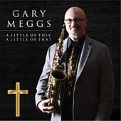 A Little of This, A Little of That by Gary Meggs
