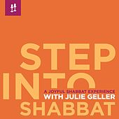 Step Into Shabbat: A Joyful Friday Night Experience With Julie Geller and Friends by Julie Geller and Friends
