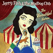 The Beautiful Untrue by Jerry Fish & The Mudbug Club
